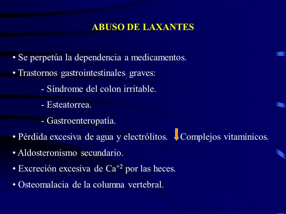 ABUSO DE LAXANTES Se perpetúa la dependencia a medicamentos. Trastornos gastrointestinales graves:
