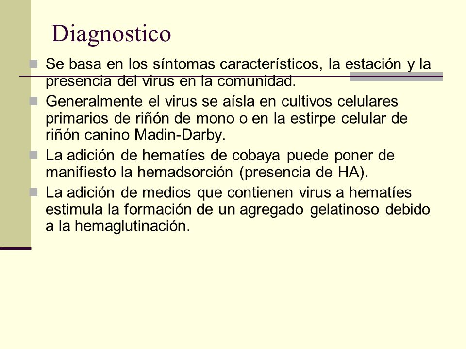 DiagnosticoSe basa en los síntomas característicos, la estación y la presencia del virus en la comunidad.
