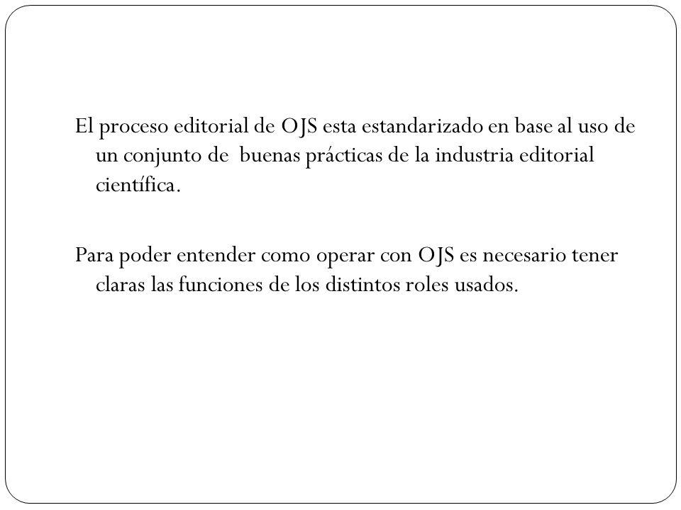 El proceso editorial de OJS esta estandarizado en base al uso de un conjunto de buenas prácticas de la industria editorial científica.