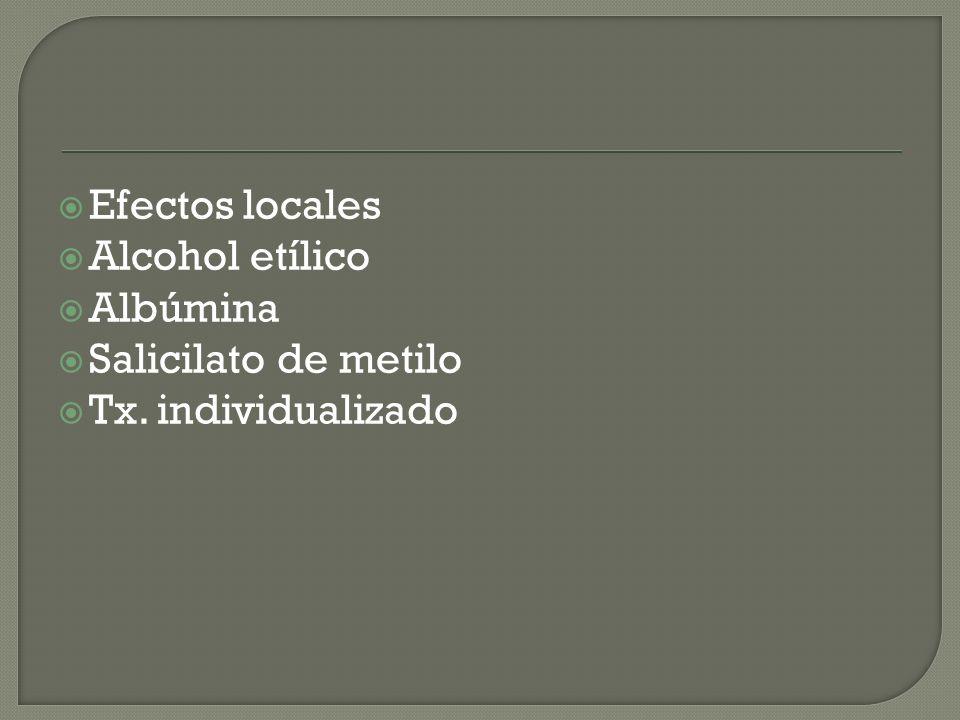 Efectos locales Alcohol etílico Albúmina Salicilato de metilo Tx. individualizado