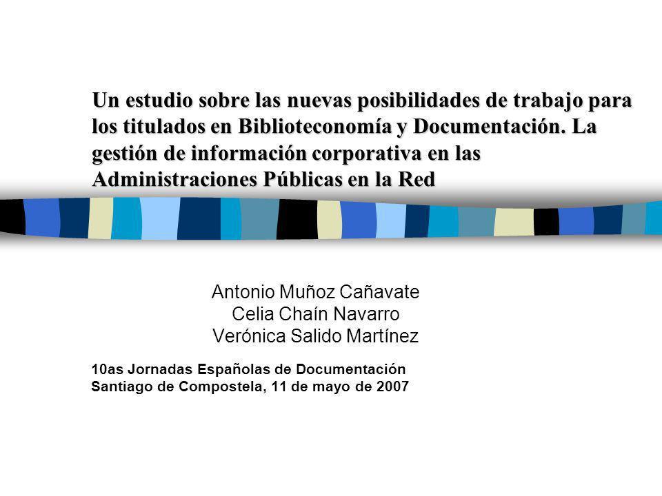 Un estudio sobre las nuevas posibilidades de trabajo para los titulados en Biblioteconomía y Documentación. La gestión de información corporativa en las Administraciones Públicas en la Red
