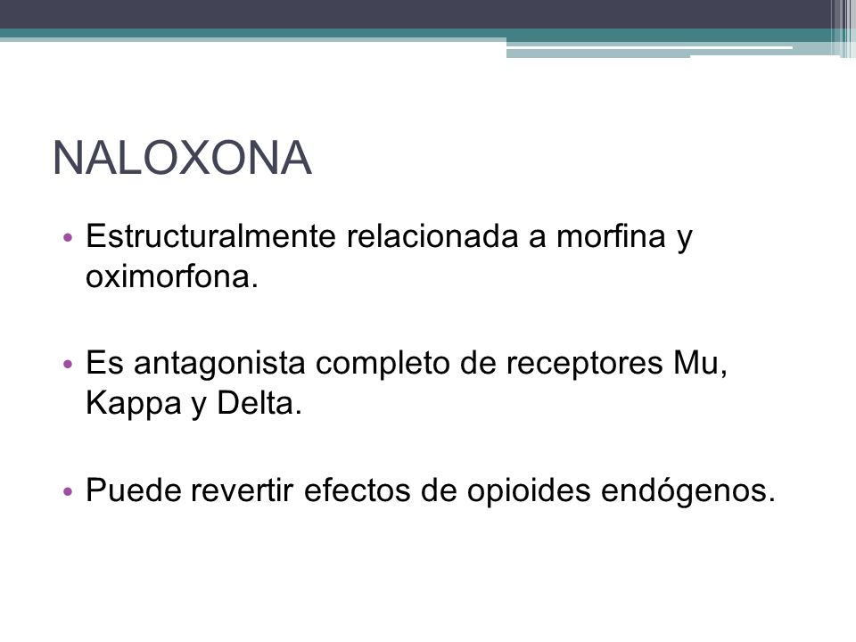 NALOXONA Estructuralmente relacionada a morfina y oximorfona.