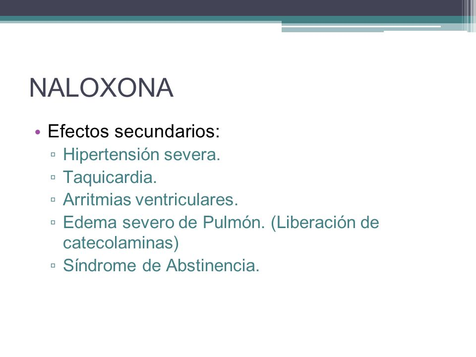 NALOXONA Efectos secundarios: Hipertensión severa. Taquicardia.