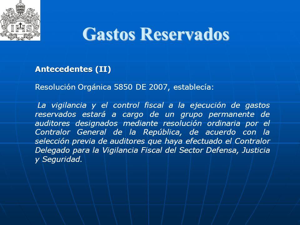 Gastos Reservados Antecedentes (II) Resolución Orgánica 5850 DE 2007, establecía: