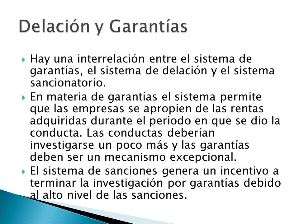 Delación y Garantías Hay una interrelación entre el sistema de garantías, el sistema de delación y el sistema sancionatorio.