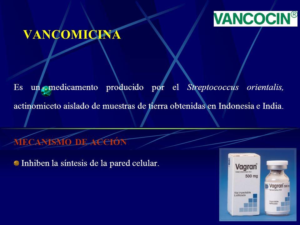 VANCOMICINA Es un medicamento producido por el Streptococcus orientalis, actinomiceto aislado de muestras de tierra obtenidas en Indonesia e India.
