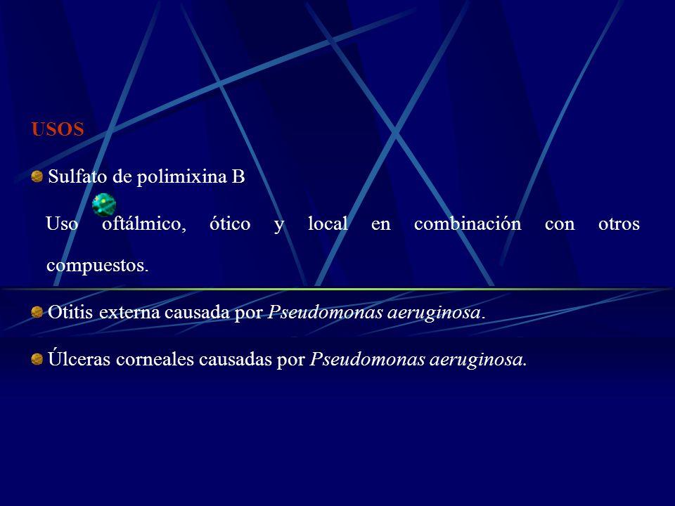 USOS Sulfato de polimixina B. Uso oftálmico, ótico y local en combinación con otros compuestos.
