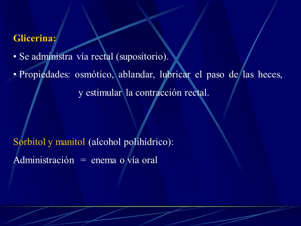 Glicerina: Se administra vía rectal (supositorio).