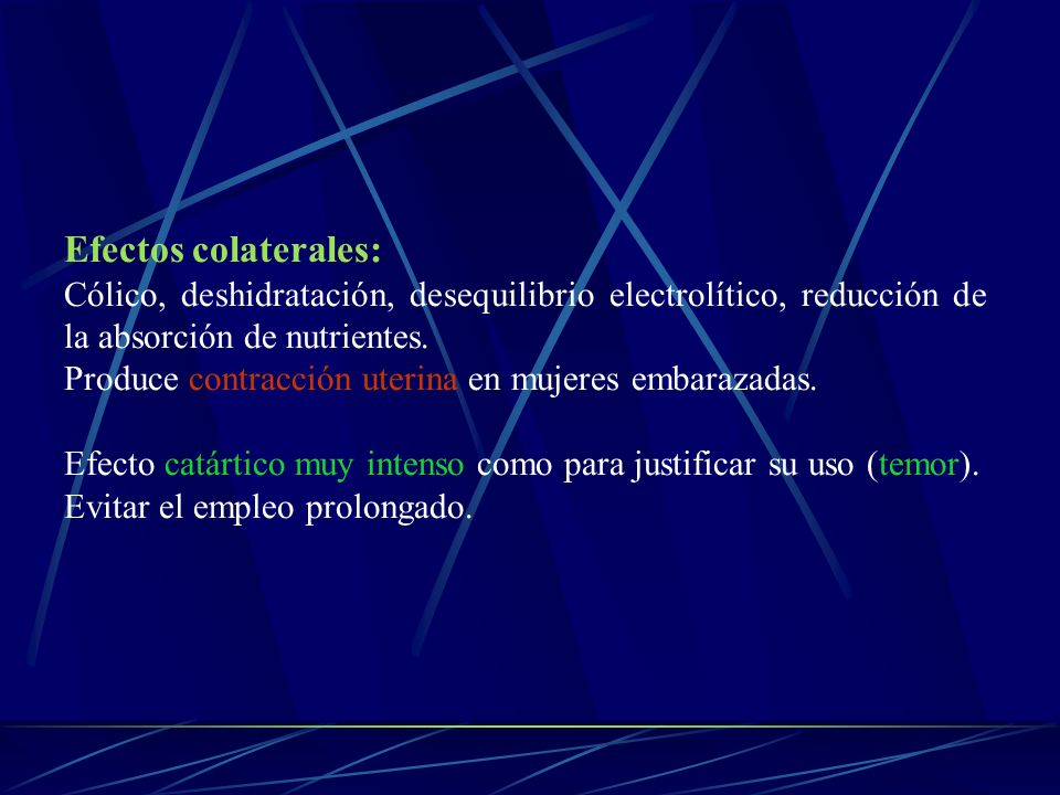 Efectos colaterales: Cólico, deshidratación, desequilibrio electrolítico, reducción de la absorción de nutrientes.
