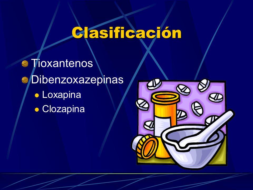 Clasificación Tioxantenos Dibenzoxazepinas Loxapina Clozapina