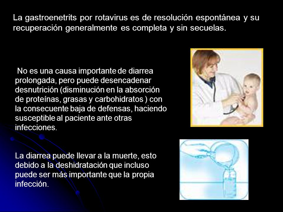 La gastroenetrits por rotavirus es de resolución espontánea y su recuperación generalmente es completa y sin secuelas.
