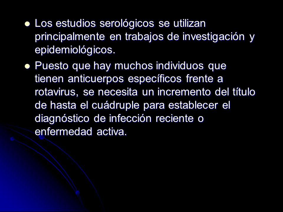 Los estudios serológicos se utilizan principalmente en trabajos de investigación y epidemiológicos.