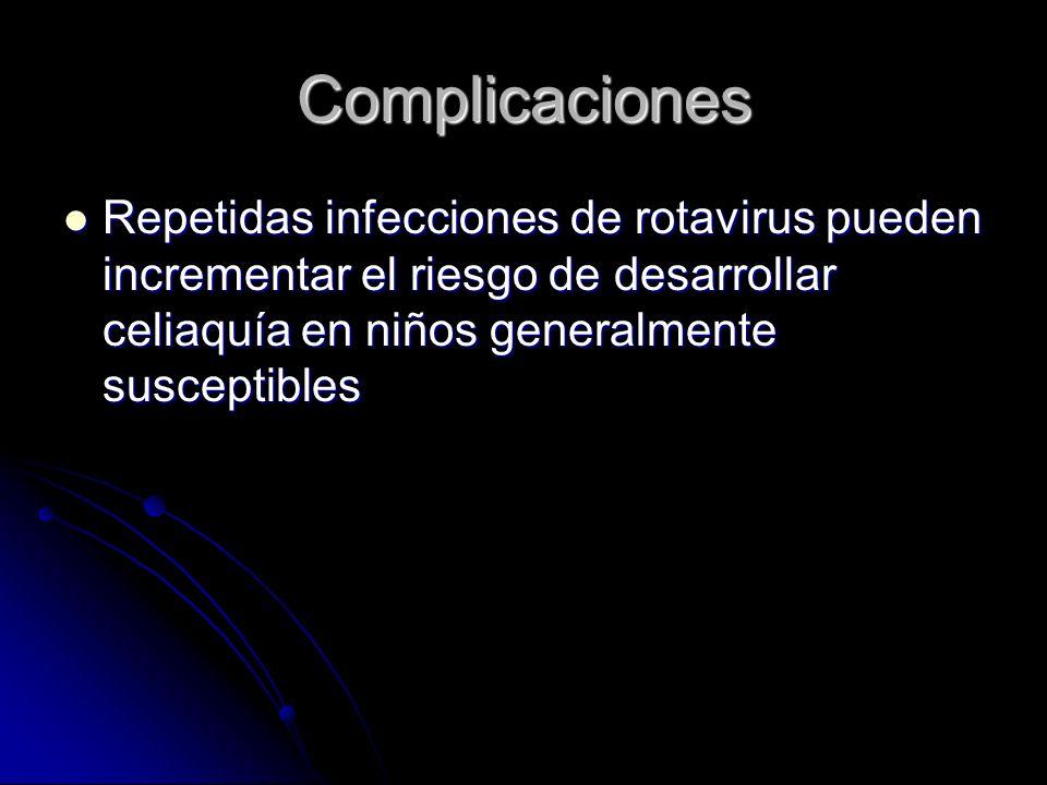 Complicaciones Repetidas infecciones de rotavirus pueden incrementar el riesgo de desarrollar celiaquía en niños generalmente susceptibles.
