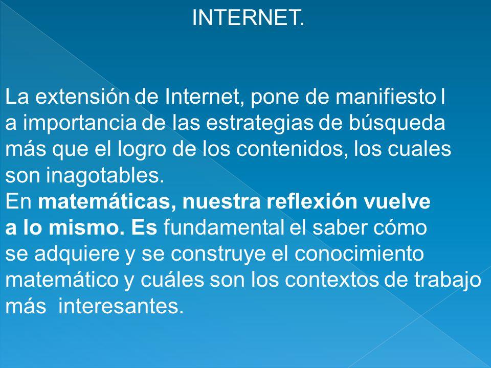 INTERNET. La extensión de Internet, pone de manifiesto l. a importancia de las estrategias de búsqueda.