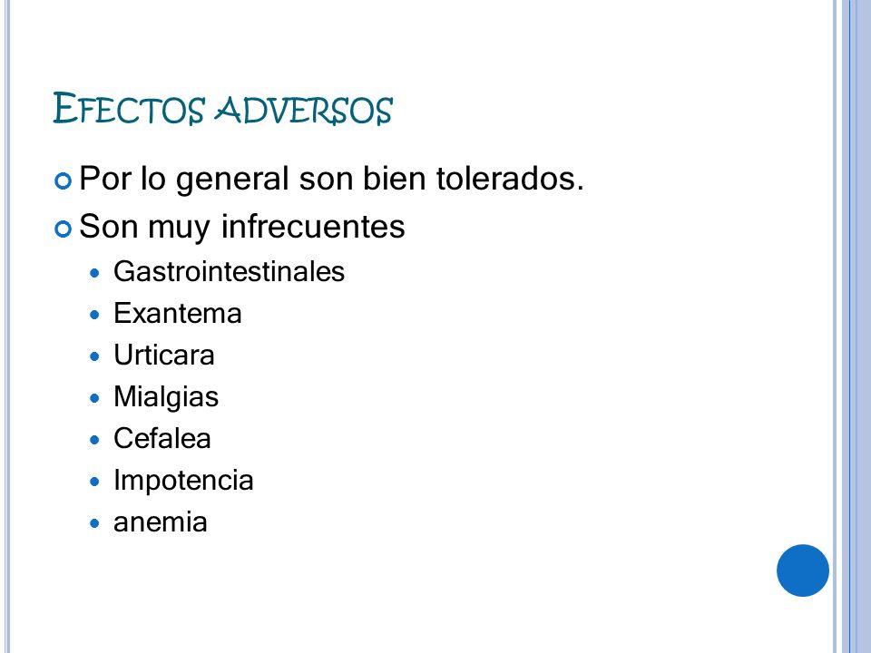 Efectos adversos Por lo general son bien tolerados.