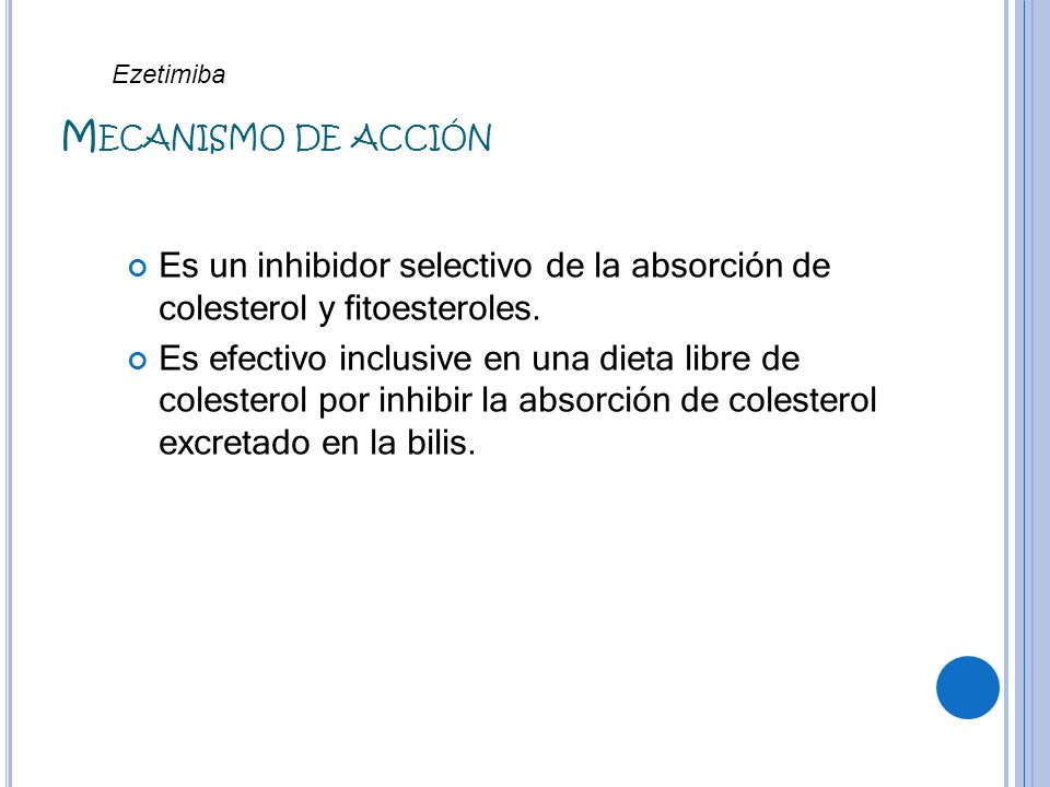 Ezetimiba Mecanismo de acción. Es un inhibidor selectivo de la absorción de colesterol y fitoesteroles.