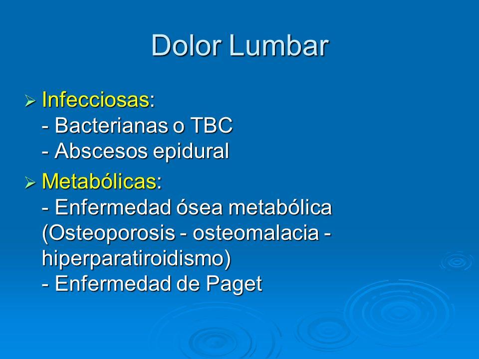 Dolor Lumbar Infecciosas: - Bacterianas o TBC - Abscesos epidural