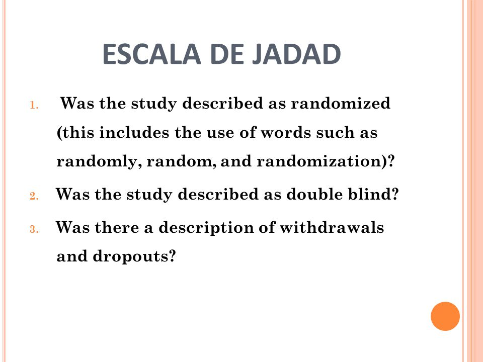 ESCALA DE JADAD Was the study described as randomized (this includes the use of words such as randomly, random, and randomization)
