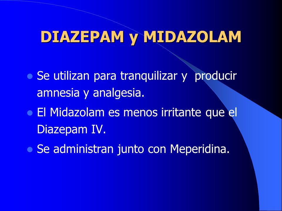 DIAZEPAM y MIDAZOLAM Se utilizan para tranquilizar y producir amnesia y analgesia. El Midazolam es menos irritante que el Diazepam IV.
