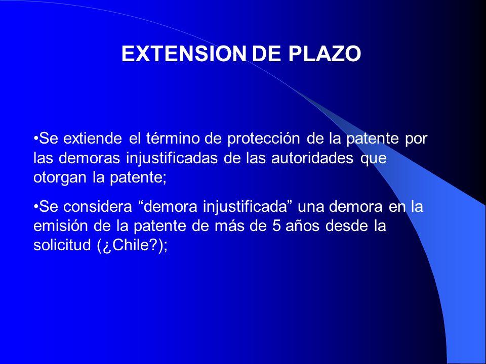 EXTENSION DE PLAZO Se extiende el término de protección de la patente por las demoras injustificadas de las autoridades que otorgan la patente;