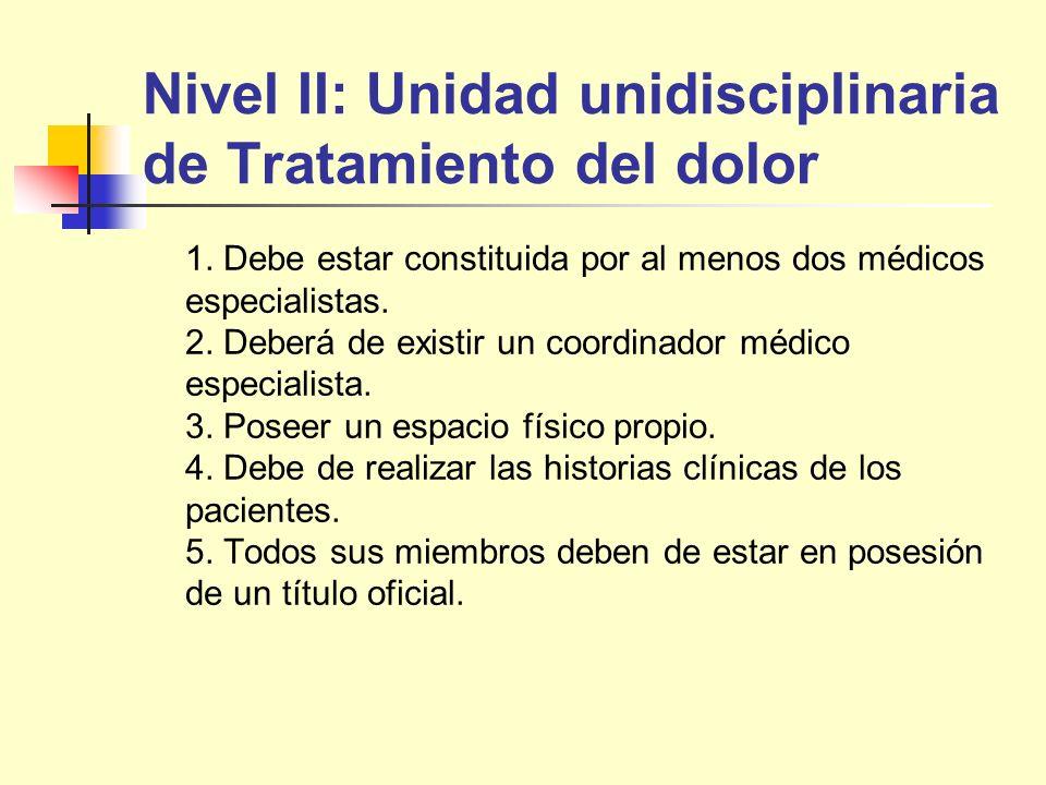 Nivel II: Unidad unidisciplinaria de Tratamiento del dolor