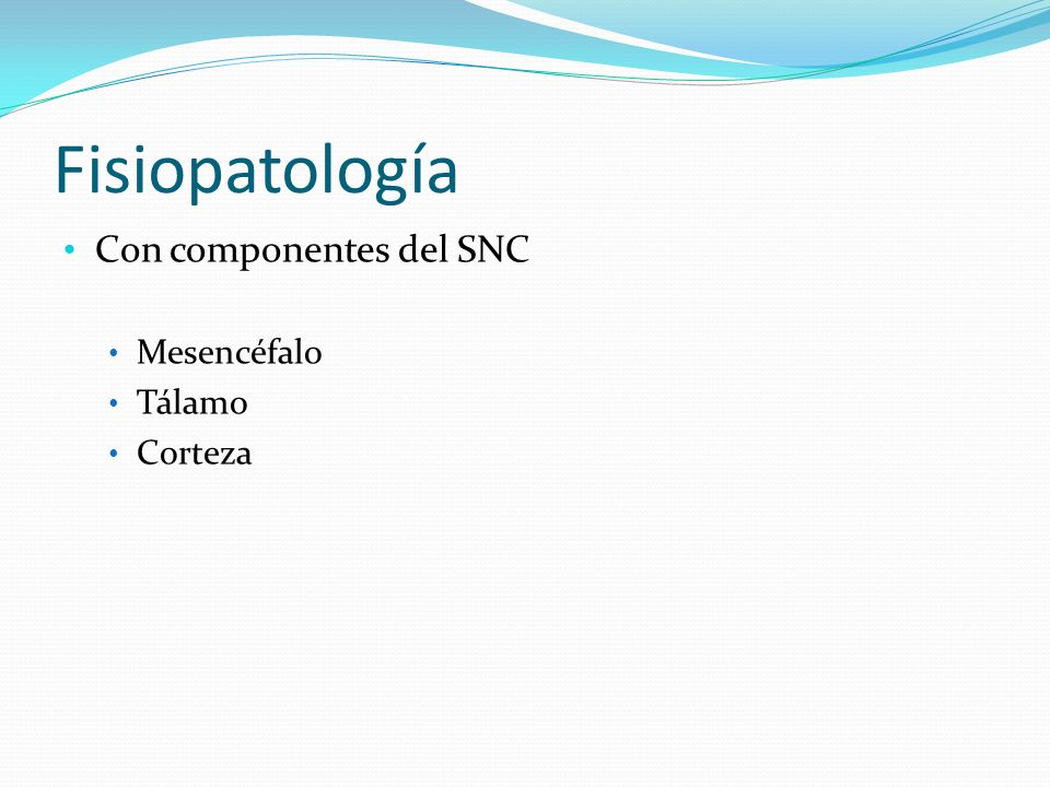 Fisiopatología Con componentes del SNC Mesencéfalo Tálamo Corteza