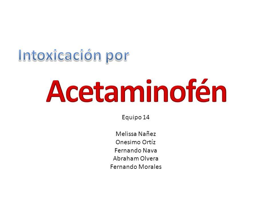 Acetaminofén Intoxicación por Equipo 14 Melissa Nañez Onesimo Ortíz
