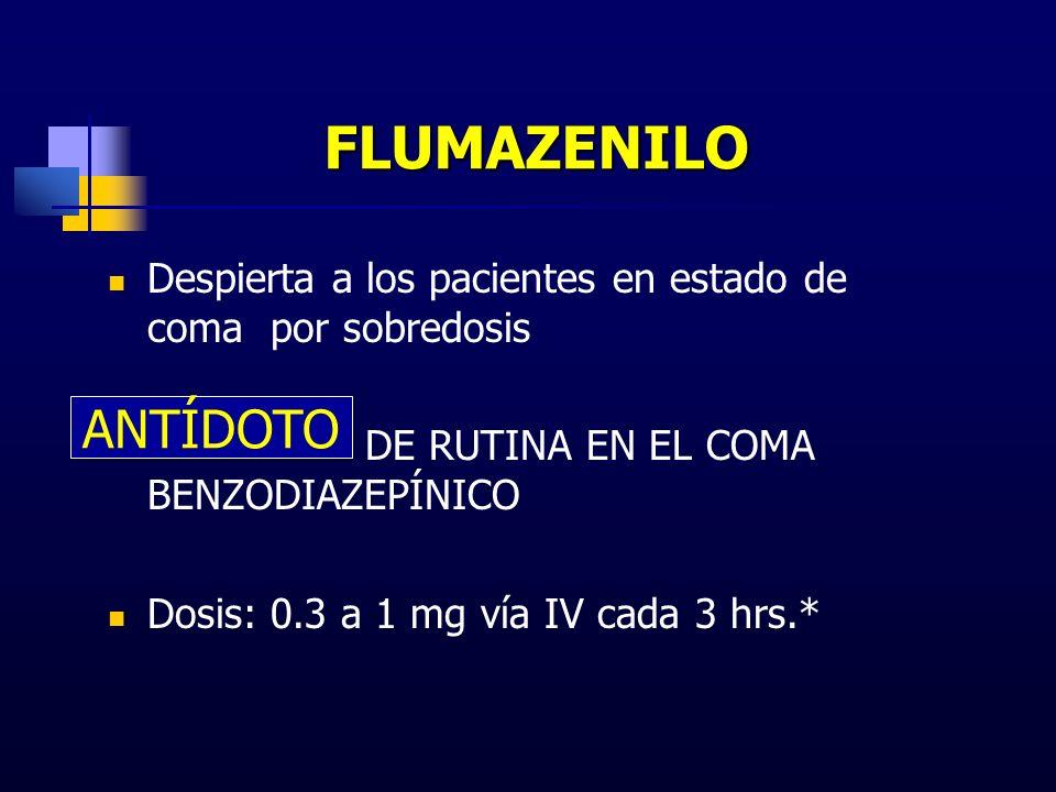 FLUMAZENILO Despierta a los pacientes en estado de coma por sobredosis. DE RUTINA EN EL COMA BENZODIAZEPÍNICO.