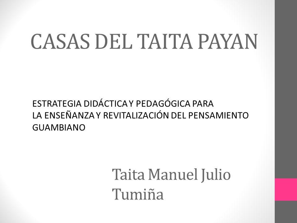 CASAS DEL TAITA PAYAN Taita Manuel Julio Tumiña