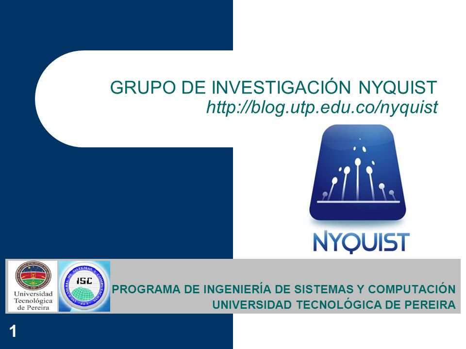 GRUPO DE INVESTIGACIÓN NYQUIST http://blog.utp.edu.co/nyquist