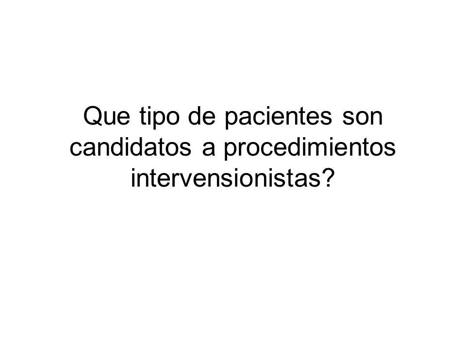 Que tipo de pacientes son candidatos a procedimientos intervensionistas