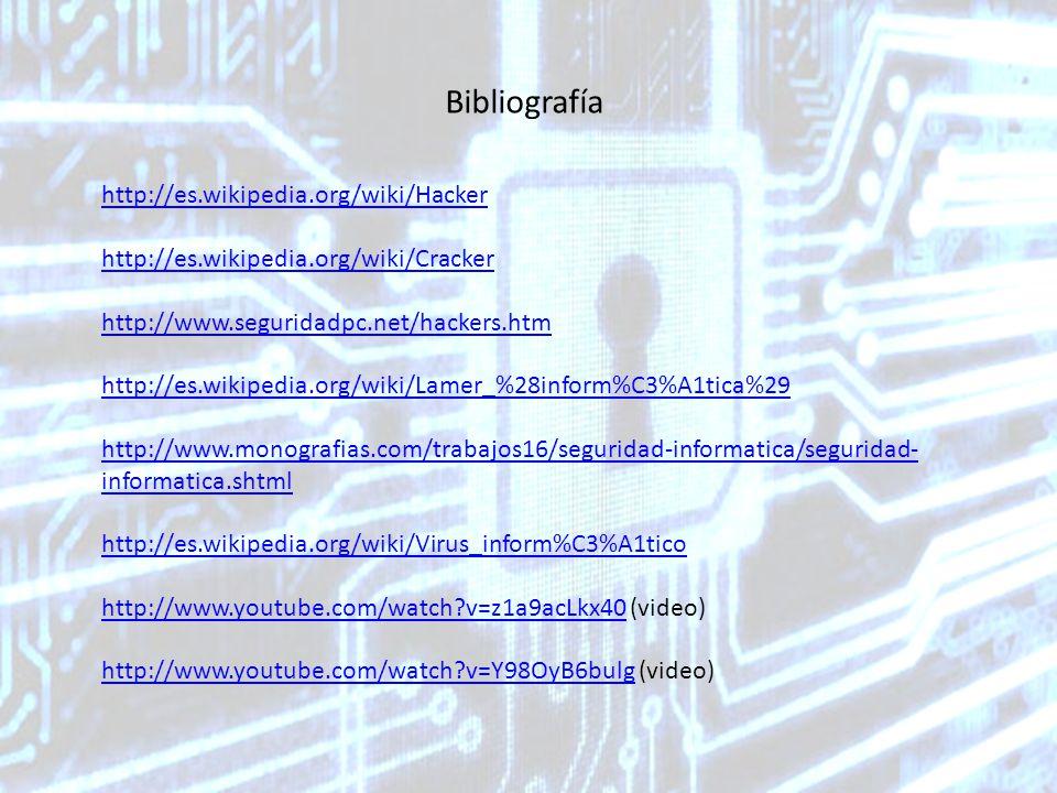Bibliografía http://es.wikipedia.org/wiki/Hacker