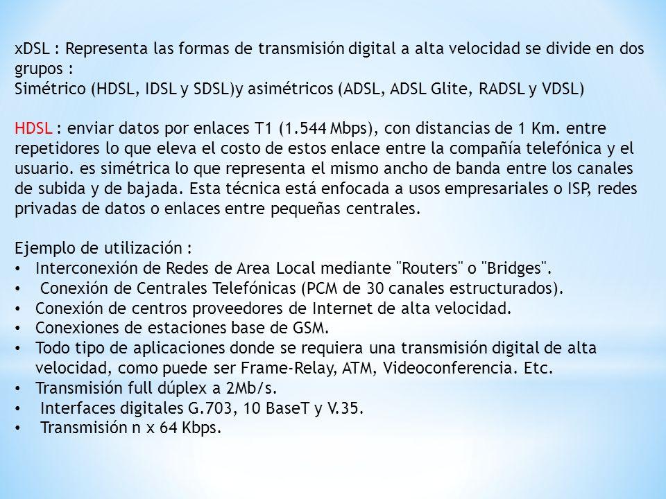 xDSL : Representa las formas de transmisión digital a alta velocidad se divide en dos grupos :