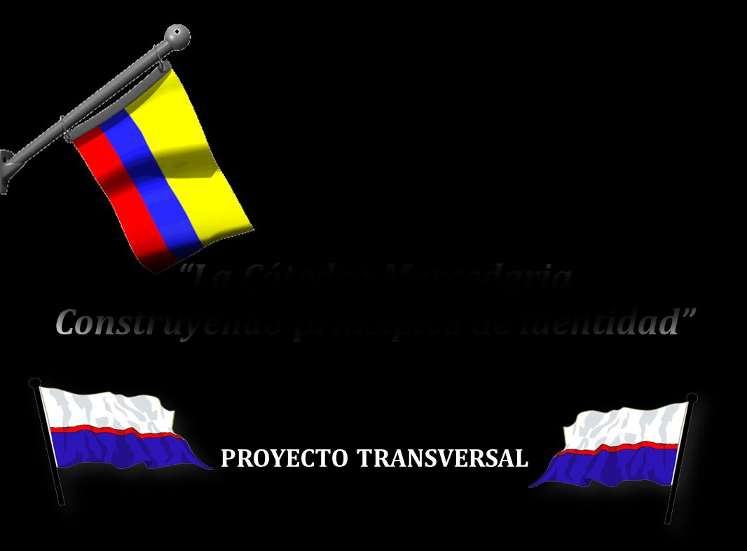 La Cátedra Mercedaria Construyendo principios de identidad PROYECTO TRANSVERSAL