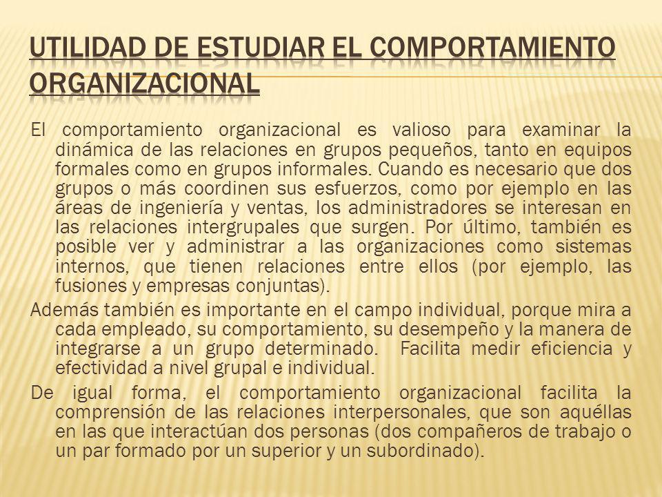 UTILIDAD DE ESTUDIAR EL COMPORTAMIENTO ORGANIZACIONAL