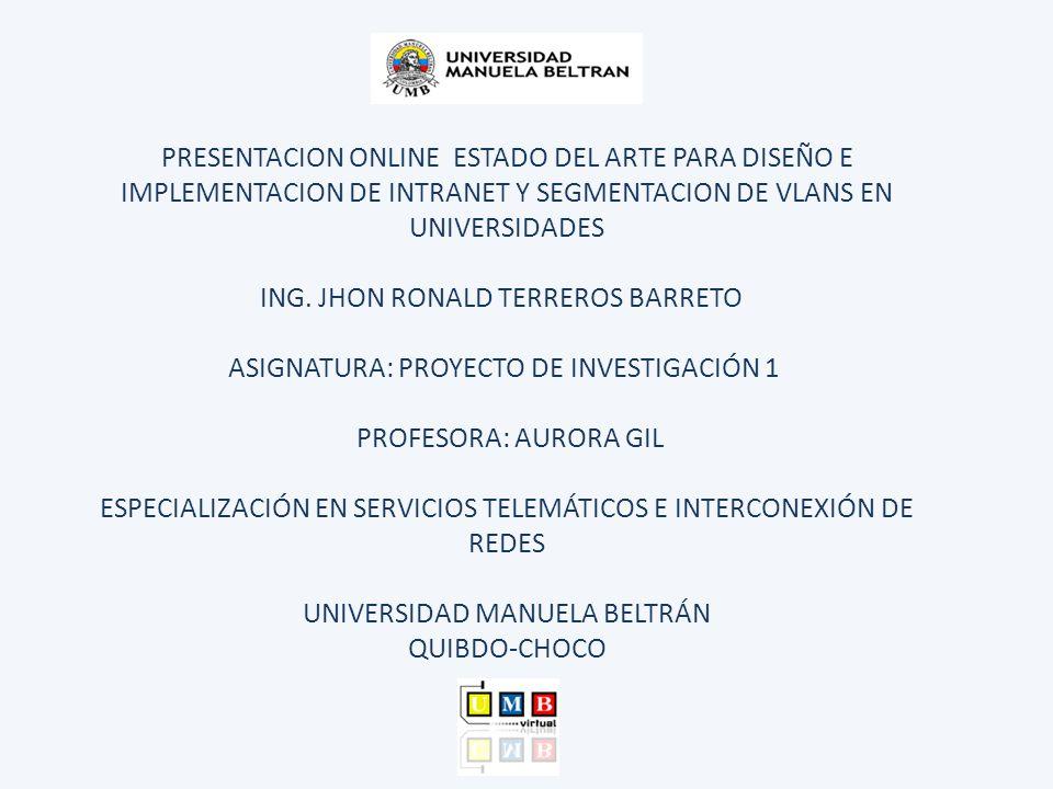 PRESENTACION ONLINE ESTADO DEL ARTE PARA DISEÑO E IMPLEMENTACION DE INTRANET Y SEGMENTACION DE VLANS EN UNIVERSIDADES ING.
