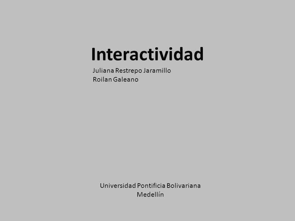 Interactividad Juliana Restrepo Jaramillo Roilan Galeano