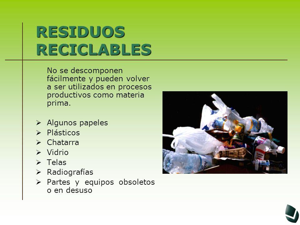 RESIDUOS RECICLABLES No se descomponen fácilmente y pueden volver a ser utilizados en procesos productivos como materia prima.