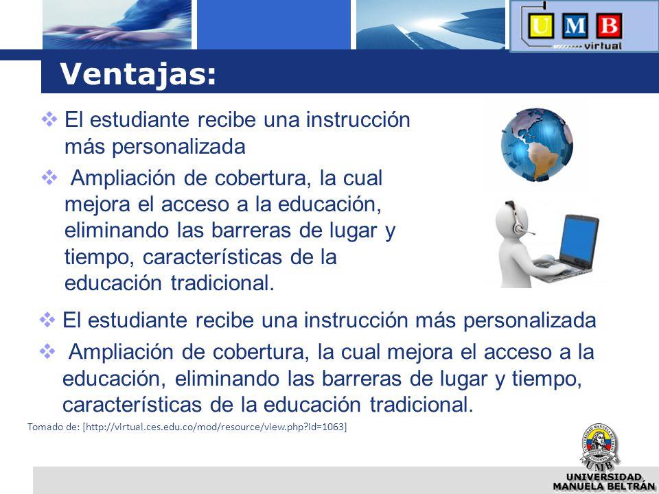 Ventajas: El estudiante recibe una instrucción más personalizada