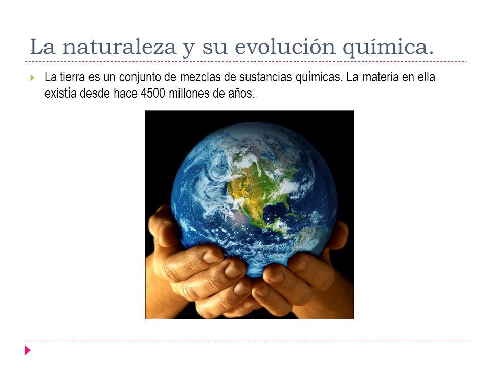 La naturaleza y su evolución química.