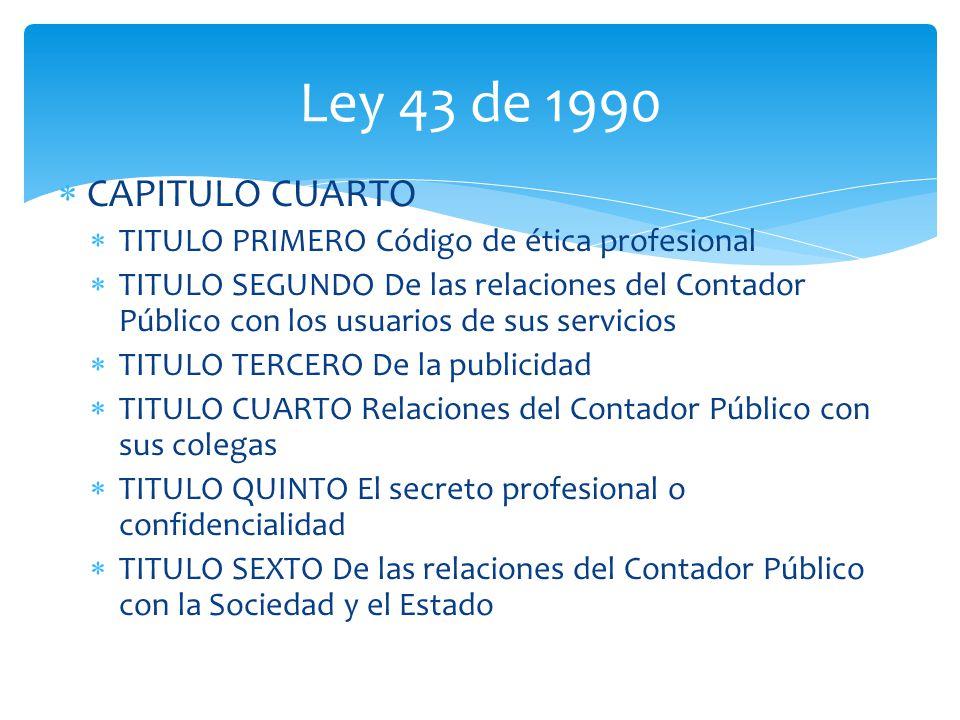 Ley 43 de 1990 CAPITULO CUARTO. TITULO PRIMERO Código de ética profesional.