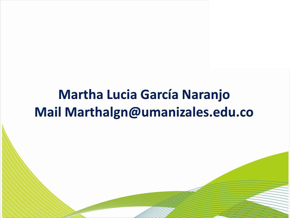 Martha Lucia García Naranjo Mail Marthalgn@umanizales.edu.co
