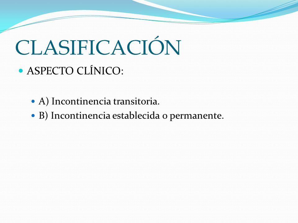 CLASIFICACIÓN ASPECTO CLÍNICO: A) Incontinencia transitoria.