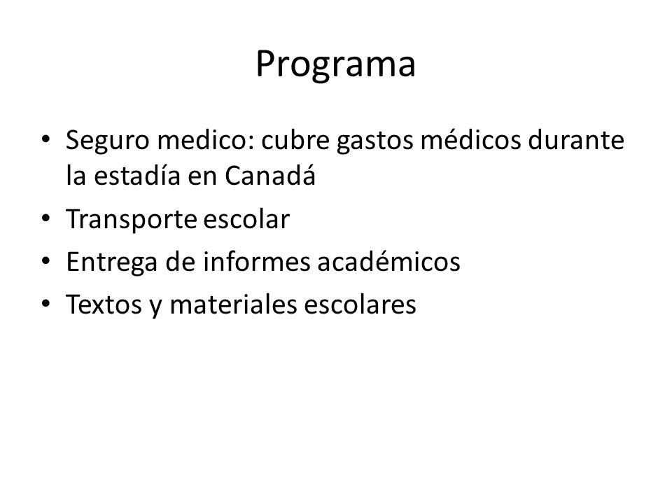 Programa Seguro medico: cubre gastos médicos durante la estadía en Canadá. Transporte escolar. Entrega de informes académicos.