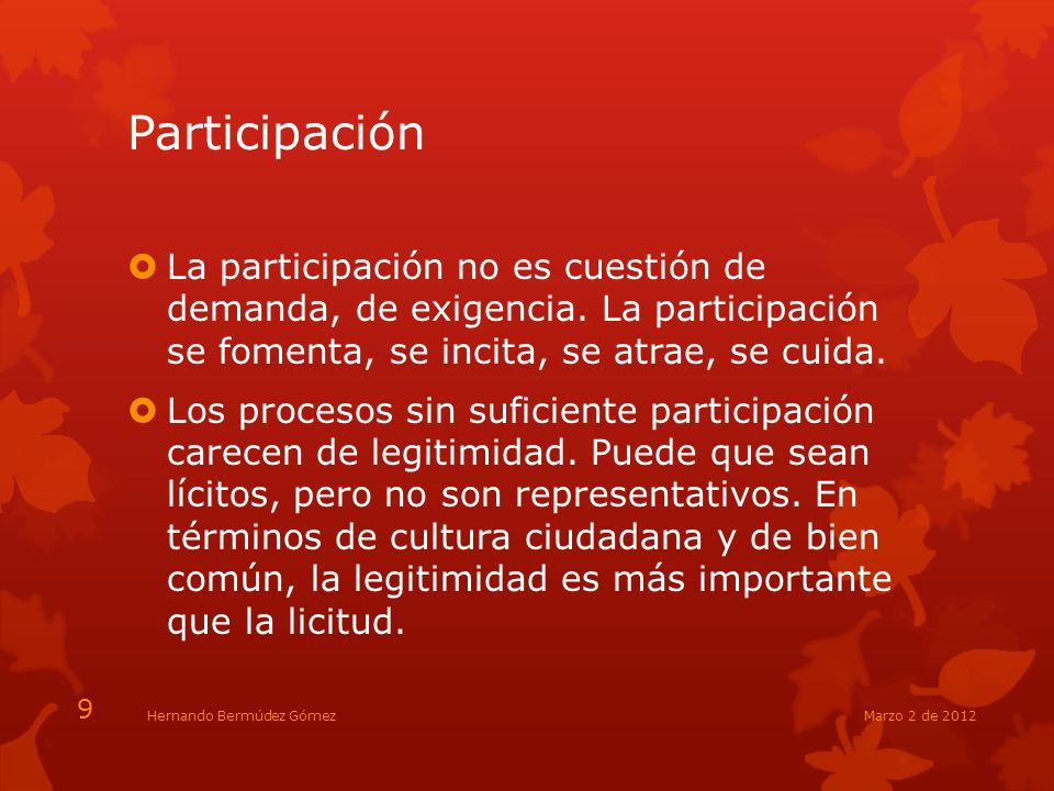 Participación La participación no es cuestión de demanda, de exigencia. La participación se fomenta, se incita, se atrae, se cuida.