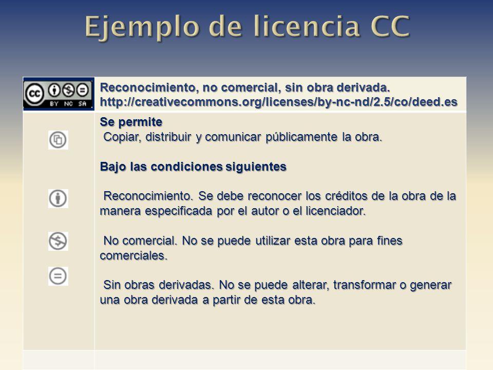 Ejemplo de licencia CC Reconocimiento, no comercial, sin obra derivada. http://creativecommons.org/licenses/by-nc-nd/2.5/co/deed.es.