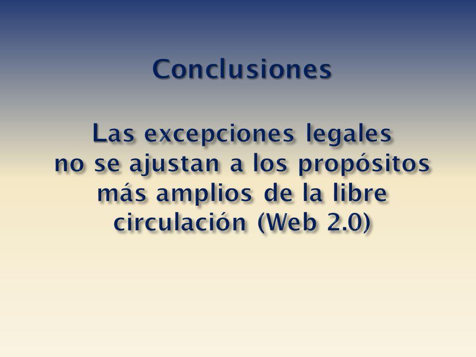 Conclusiones Las excepciones legales no se ajustan a los propósitos más amplios de la libre circulación (Web 2.0)