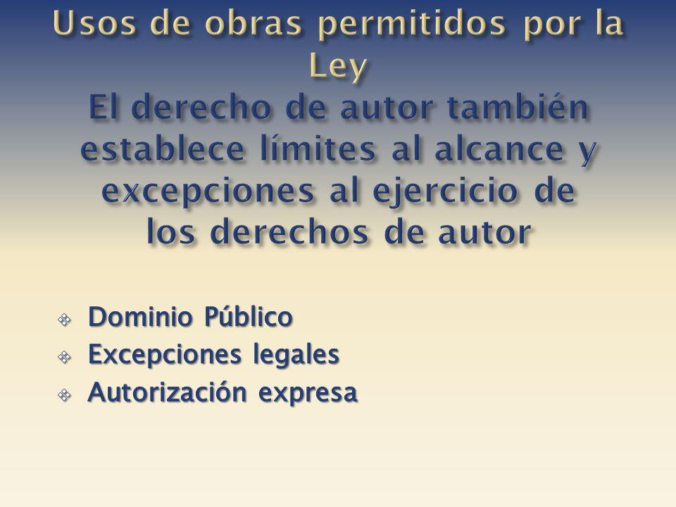 Usos de obras permitidos por la Ley El derecho de autor también establece límites al alcance y excepciones al ejercicio de los derechos de autor