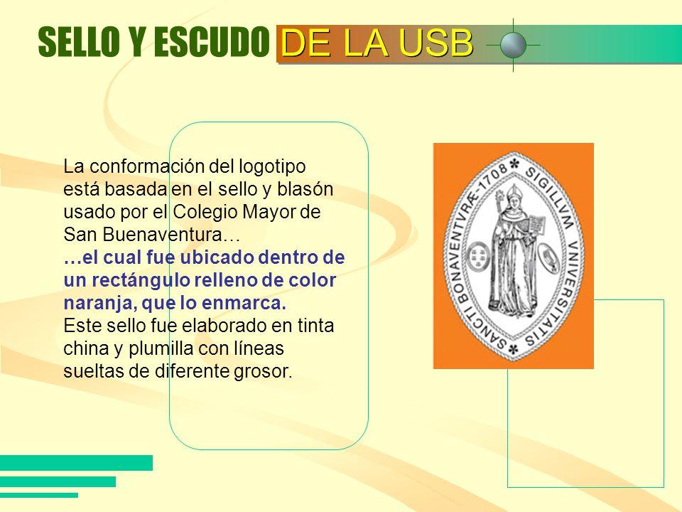 SELLO Y ESCUDO DE LA USB. La conformación del logotipo está basada en el sello y blasón usado por el Colegio Mayor de San Buenaventura…