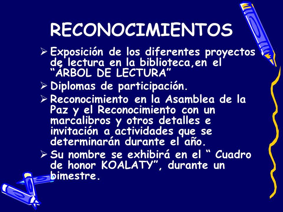 RECONOCIMIENTOS Exposición de los diferentes proyectos de lectura en la biblioteca,en el ÁRBOL DE LECTURA